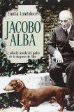 Jacobo Alba: la vida de novela del padre de la duquesa de Alba