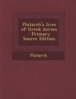 Plutarch's Lives of Greek Heroes - Primary Source Edition