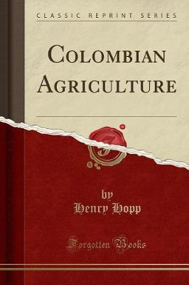 Colombian Agriculture (Classic Reprint)