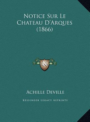 Notice Sur Le Chateau D'Arques (1866)
