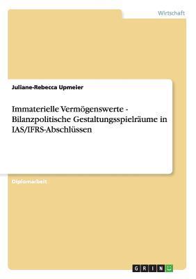 Immaterielle Vermögenswerte - Bilanzpolitische Gestaltungsspielräume in IAS/IFRS-Abschlüssen