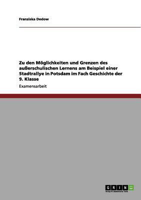 Zu den Möglichkeiten und Grenzen des außerschulischen Lernens am Beispiel einer Stadtrallye in Potsdam im Fach Geschichte der 9. Klasse