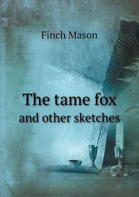 The Tame Fox and Other Sketches
