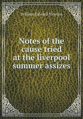 Notes of the Cause Tried at the Liverpool Summer Assizes