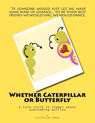 Whether Caterpillar or Butterfly