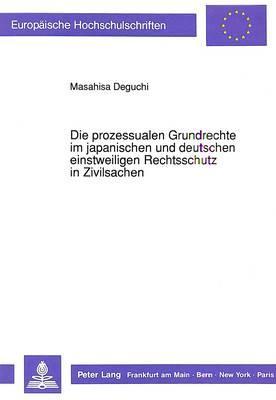 Die prozessualen Grundrechte im japanischen und deutschen einstweiligen Rechtsschutz in Zivilsachen