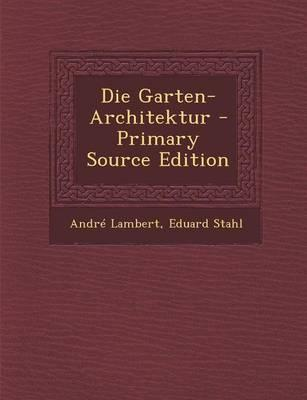 Die Garten-Architektur - Primary Source Edition