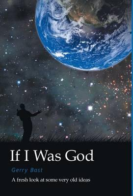 If I Was God - A Fresh Look at Some Very Old Ideas