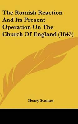 The Romish Reaction And Its Present Operation On The Church Of England (1843)