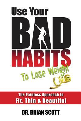 Use Your Bad Habits ...