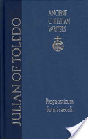 Julian of Toledo Prognosticum Futuri Saeculi (Foreknowledge of the World to Come)