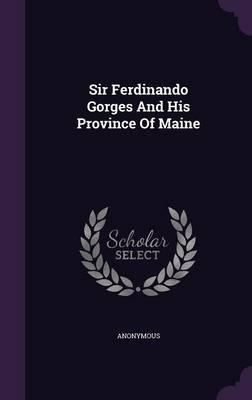 Sir Ferdinando Gorges and His Province of Maine