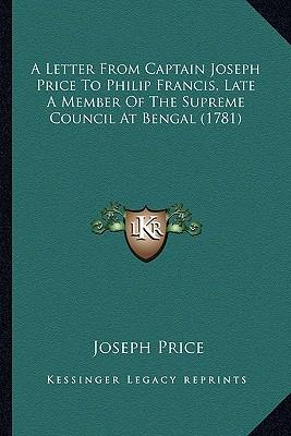 A   Letter from Captain Joseph Price to Philip Francis, Late AA Letter from Captain Joseph Price to Philip Francis, Late a Member of the Supreme Counc