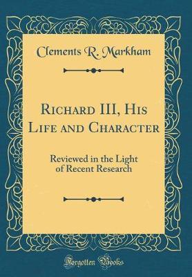Richard III, His Lif...