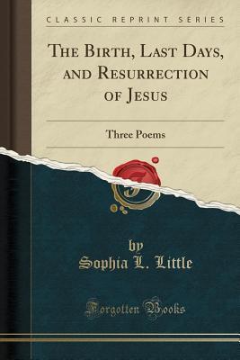 The Birth, Last Days, and Resurrection of Jesus