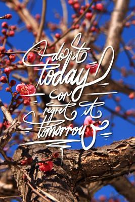 Do It Today or Regret It Tomorrow Journal - Pink Blossom