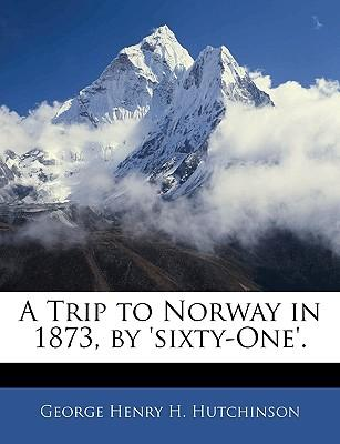 A Trip to Norway in 1873, by 'Sixty-One'