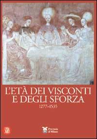 L'eta dei Visconti e degli Sforza 1277-1535
