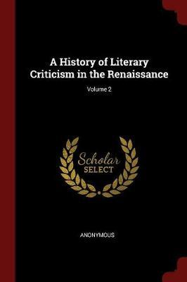 A History of Literary Criticism in the Renaissance; Volume 2