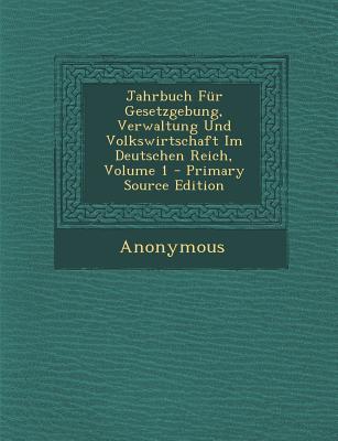 Jahrbuch Fur Gesetzgebung, Verwaltung Und Volkswirtschaft Im Deutschen Reich, Volume 1