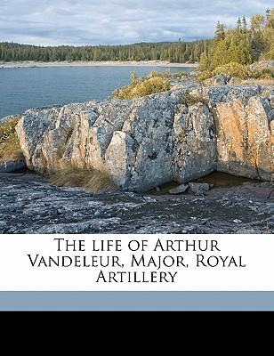 The Life of Arthur Vandeleur, Major, Royal Artillery
