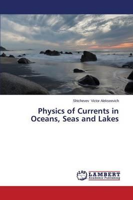Physics of Currents in Oceans, Seas and Lakes