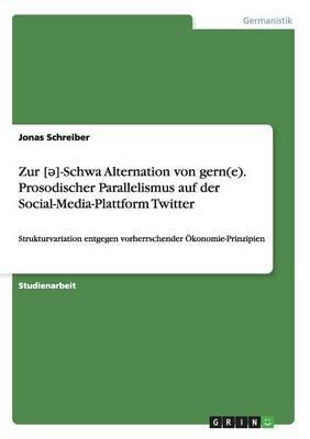 Zur [¿]-Schwa Alternation von gern(e). Prosodischer Parallelismus auf der Social-Media-Plattform Twitter
