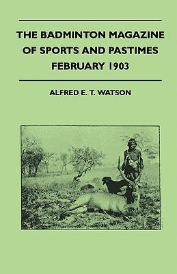 The Badminton Magazine of Sports and Pastimes - February 1903 - Containing Chapters On