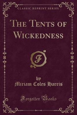 The Tents of Wickedness (Classic Reprint)