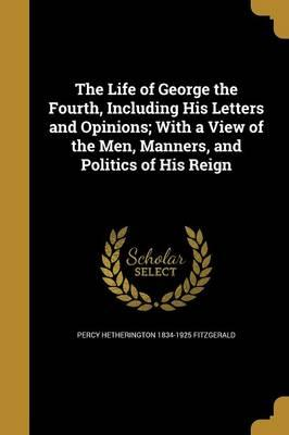 LIFE OF GEORGE THE 4TH INCLUDI