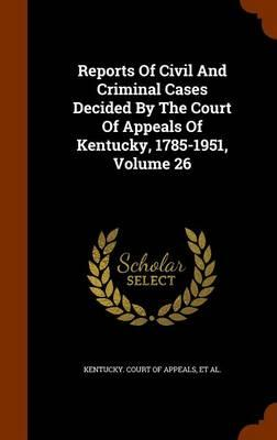 Reports of Civil and Criminal Cases Decided by the Court of Appeals of Kentucky, 1785-1951, Volume 26