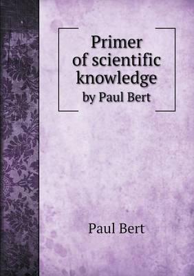 Primer of Scientific Knowledge by Paul Bert