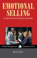 Emotional Selling: Using Emotional Selling to Get Sales