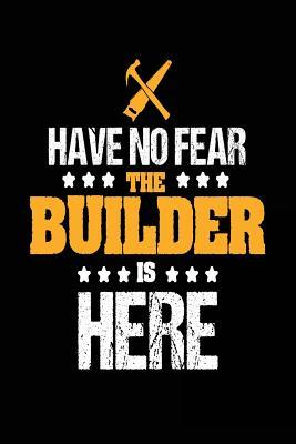 Have No Fear the Builder Is Here