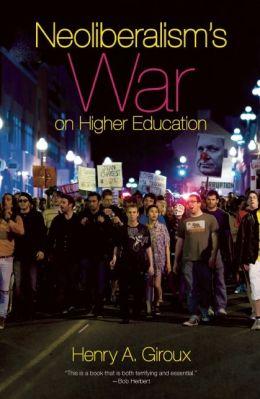 Neoliberalism's War on Higher Education