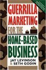 Guerilla Marketing for the Home-Based Business