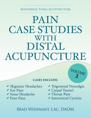 Pain Case Studies with Distal Acupuncture - Volume Two