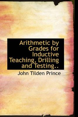 Arithmetic by Grades for Inductive Teaching, Drilling and Testing.