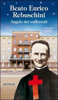 Beato Enrico Rebuschini. Angelo dei sofferenti