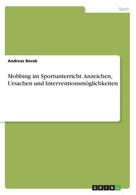 Mobbing im Sportunterricht. Anzeichen, Ursachen und Interventionsmöglichkeiten