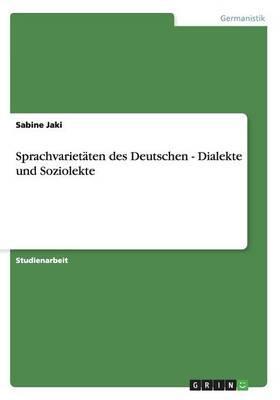 Sprachvarietäten des Deutschen - Dialekte und Soziolekte