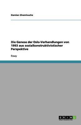 Die Genese der Oslo-Verhandlungen von 1993 aus sozialkonstruktivistischer Perspektive
