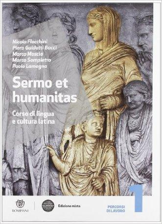 Sermo et humanitas. Percorsi di lavori. Con Repertorio lessicale-Compiti vacanze. per le Scuole superiori. Con espansione online