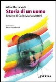 Storia di un uomo. Ritratto di Carlo Maria Martini