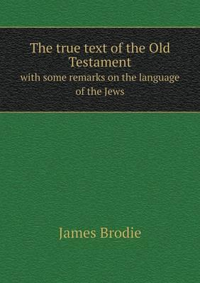 The True Text of the Old Testament with Some Remarks on the Language of the Jews