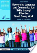Developing Language and Communication Skills Through Effective Small Group Work: Spirals: From 3-8