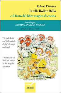 I trolls Rolle e Rello e il furto del libro magico di cucina. Ediz. italiana, inglese e svedese