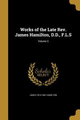 WORKS OF THE LATE REV JAMES HA