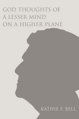 God Thoughts of a Lesser Mind on a Higher Plane