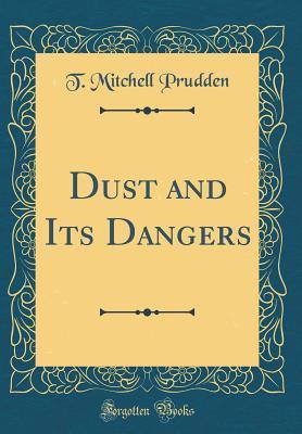 Dust and Its Dangers (Classic Reprint)